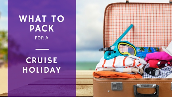 what to pack for a cruise holiday