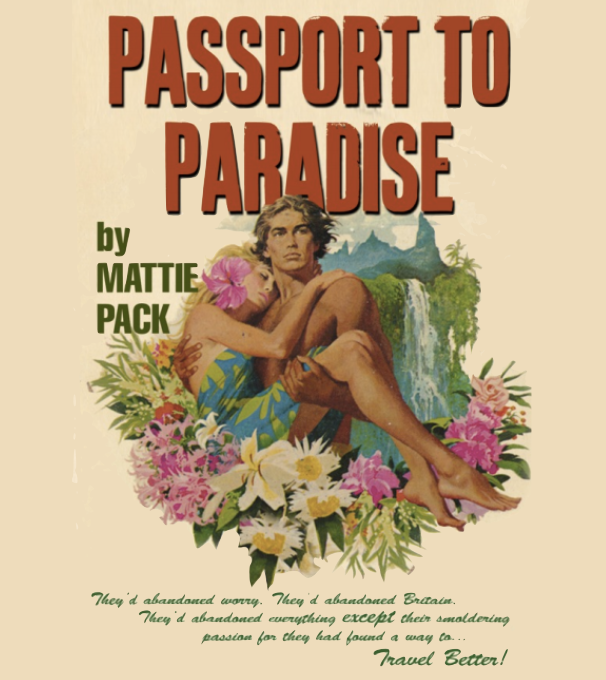 Mattie Pack Passport to Paradise. They'd abandoned worry. They'd abandoned Britain. They'd abandoned everything except their smoldering passion for they had found a way to Travel Better!